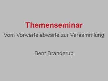 Bent Branderup – Themenseminar vom Vorwärts abwärts zur Versammlung